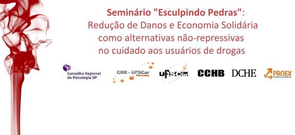 """Seminário """"Esculpindo Pedras: Redução de Danos e Economia Solidária como alternativas não-repressivas no cuidado aos usuários de drogas"""""""